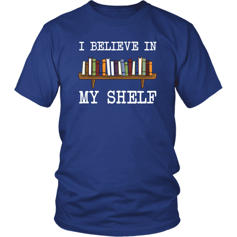 """I believe in my shelf"" Unisex T-Shirt - Gifts For Reading Addicts"