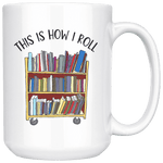 """This is how i roll"" 15oz white mug - Gifts For Reading Addicts"