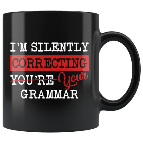 """I'm Silently Correcting Your Grammar""11oz Black Mug - Gifts For Reading Addicts"