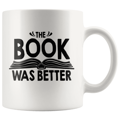 """The Book Was Better""11oz White Mug"