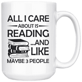 """All I Care About Is Reading""15oz White Mug - Gifts For Reading Addicts"