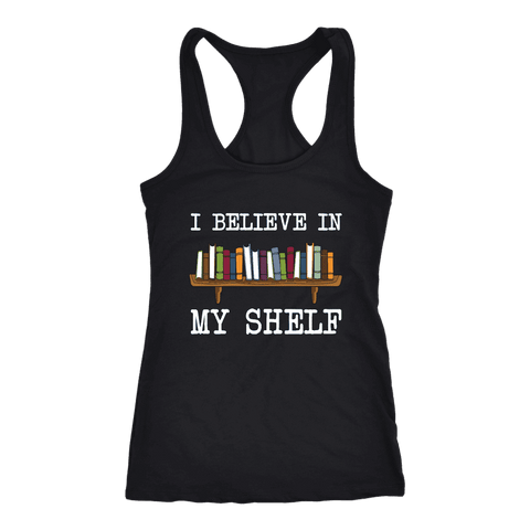 """I believe in my shelf"" Women's Tank Top - Gifts For Reading Addicts"
