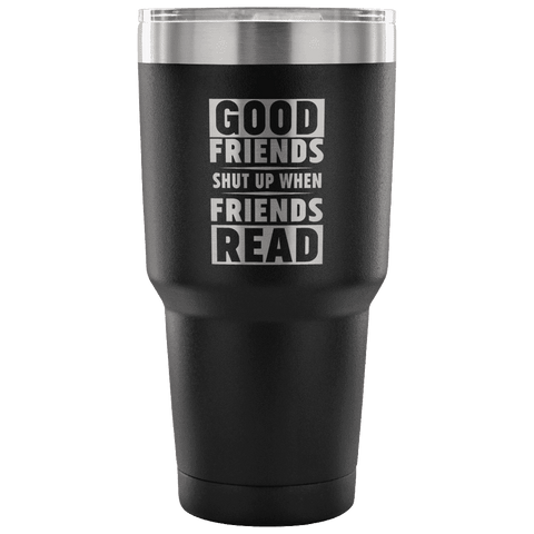 Good Friends Shut Up When Friends ReadTravel Mug - Gifts For Reading Addicts