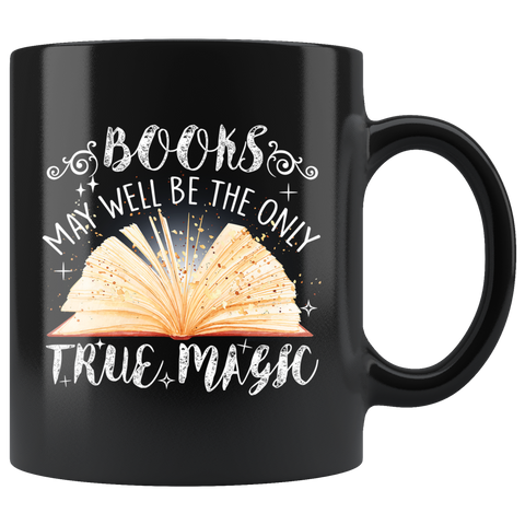 """Books,The Only True Magic""11oz Black Mug - Gifts For Reading Addicts"