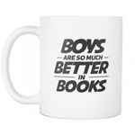 boys are so much better in books mug-For Reading Addicts