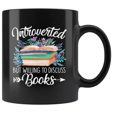 """Introverted But Willing To Discuss Books""11oz Black Mug - Gifts For Reading Addicts"