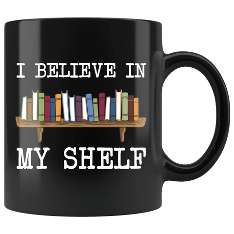 """I believe in my shelf""11oz black mug"
