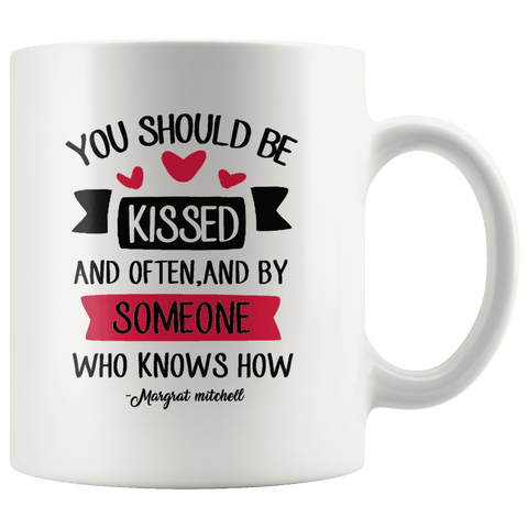 """You should be kissed""11oz white mug - Gifts For Reading Addicts"