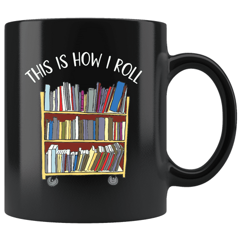 """This is how i roll"" 11oz black mug"