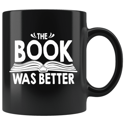 """The Book Was Better""11oz Black Mug"