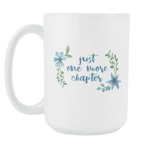 """One more chapter""15oz white mug - Gifts For Reading Addicts"