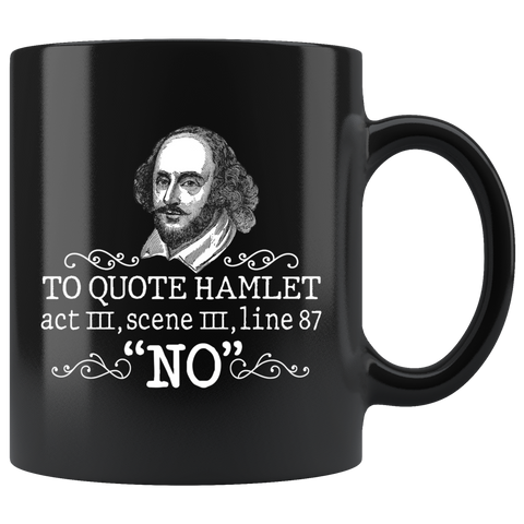 """To Quote Hamlet Act III Scene III Line 87, 'No' ""11oz Black Mug - Gifts For Reading Addicts"