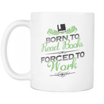born to read forced to work mug - Gifts For Reading Addicts