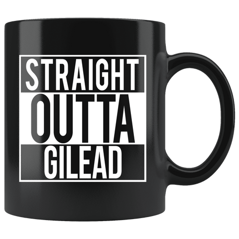 """Straight outta gilead""11oz black mug - Gifts For Reading Addicts"