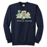 """I otter be reading"" YOUTH CREWNECK SWEATSHIRT - Gifts For Reading Addicts"