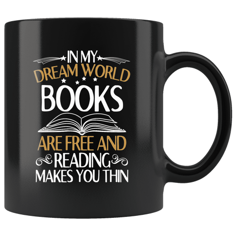 """In My Dream World""11oz Black Mug - Gifts For Reading Addicts"