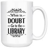 """When in doubt""15oz white mug - Gifts For Reading Addicts"