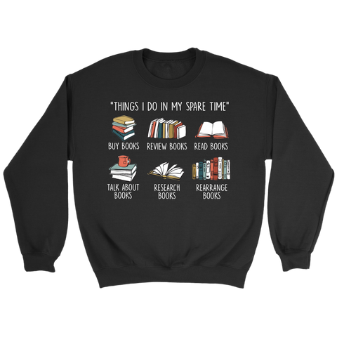 """Things I Do In My Spare Time"" Sweatshirt - Gifts For Reading Addicts"