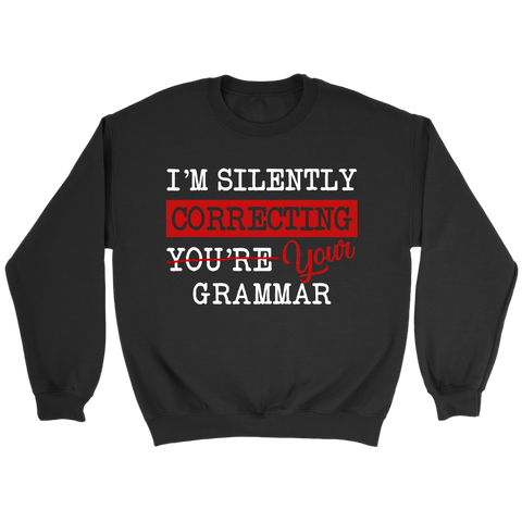 """I'm Silently Correcting Your Grammar"" Sweatshirt - Gifts For Reading Addicts"