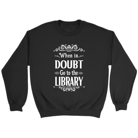 """When in doubt"" Sweatshirt - Gifts For Reading Addicts"
