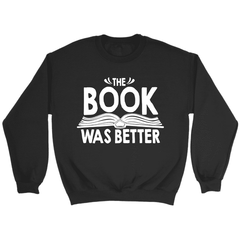 """The Book Was Better"" Sweatshirt - Gifts For Reading Addicts"