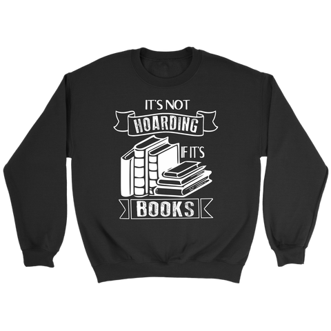 """It's Not Hoarding If It's Books"" Sweatshirt - Gifts For Reading Addicts"