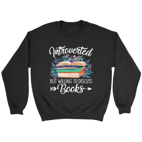 """Introverted But Willing To Discuss Books"" Sweatshirt - Gifts For Reading Addicts"