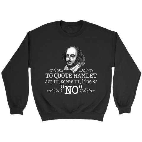 """To Quote Hamlet Act III Scene III Line 87, 'No' "" Sweatshirt - Gifts For Reading Addicts"