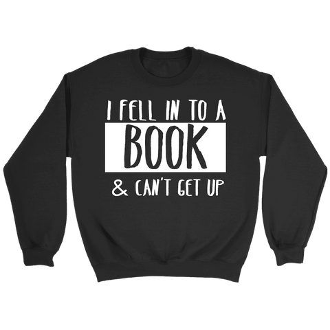 """I Fell Into A Book"" Sweatshirt-For Reading Addicts"