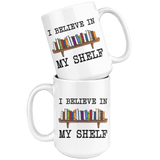 """I believe in my shelf""15oz white mug - Gifts For Reading Addicts"