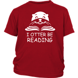 """I otter be Reading""YOUTH SHIRT - Gifts For Reading Addicts"