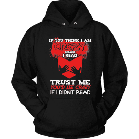 I'm crazy because i read ? Hoodie - Gifts For Reading Addicts