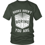 Books aren't boring, you are Unisex T-shirt - Gifts For Reading Addicts