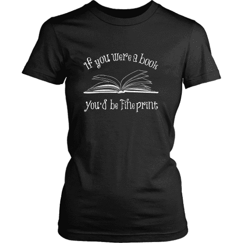 If You Were a Book You Would Be Fine Print Fitted T-shirt - Gifts For Reading Addicts