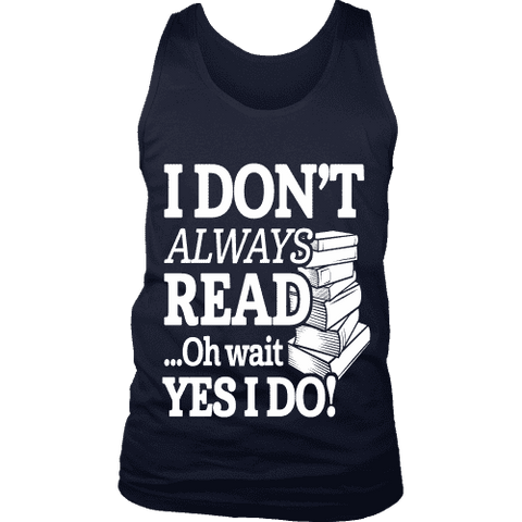 I don't always read.. oh wait yes i do Mens Tank-For Reading Addicts