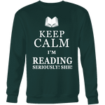 Keep calm i'm reading, seriously! shh! Sweatshirt-For Reading Addicts