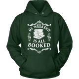 My weekend is all booked Hoodie - Gifts For Reading Addicts