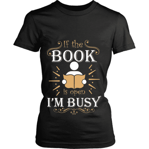 If The Book is Open I'm Busy Fitted T-shirt - Gifts For Reading Addicts