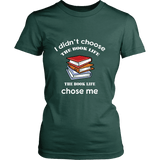 I Didn't Choose The Book Life Fitted T-shirt - For reading addicts - Womens Tees - 6