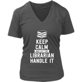 Keep calm and let the librarian handle it V-neck-For Reading Addicts