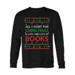 All i want for christmas is lots and lots of books Sweatshirt - Gifts For Reading Addicts