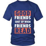 Good friends shut up when friends are reading Unisex T-shirt-For Reading Addicts