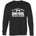 If i can't take my book I'm not going Sweatshirt-For Reading Addicts