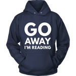 Go away I'm reading Hoodie - Gifts For Reading Addicts