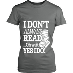 I don't always read.. oh wait yes i do Fitted T-shirt - Gifts For Reading Addicts