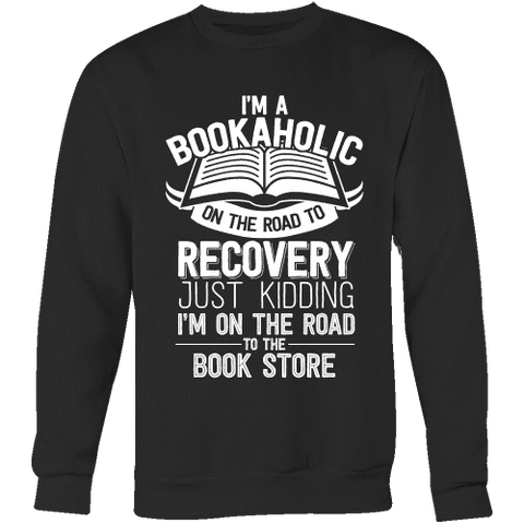 I'm a Bookaholic Sweatshirt-For Reading Addicts