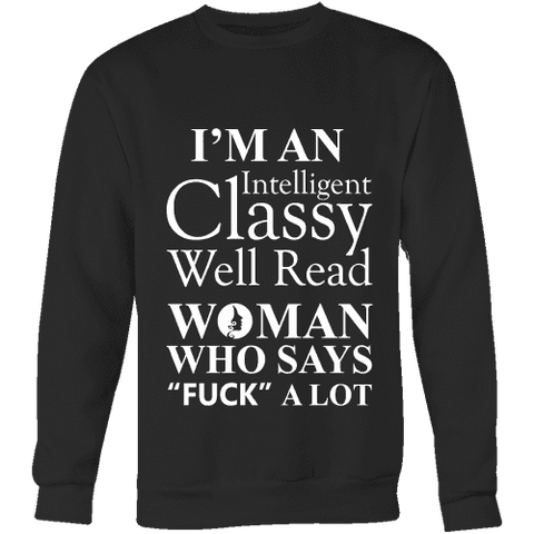 I'm an intelligent classy woman who says fuck alot Sweatshirt-For Reading Addicts