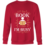 If The Book is Open I'm Busy Sweatshirt - Gifts For Reading Addicts
