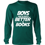 Boys are so much better in books Long Sleeve - Gifts For Reading Addicts