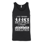 You Choose Selfies, I Choose Shelfies Unisex Tank Top - Gifts For Reading Addicts